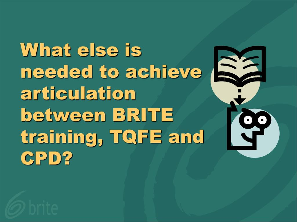 What else is needed to achieve articulation between BRITE training, TQFE and CPD?