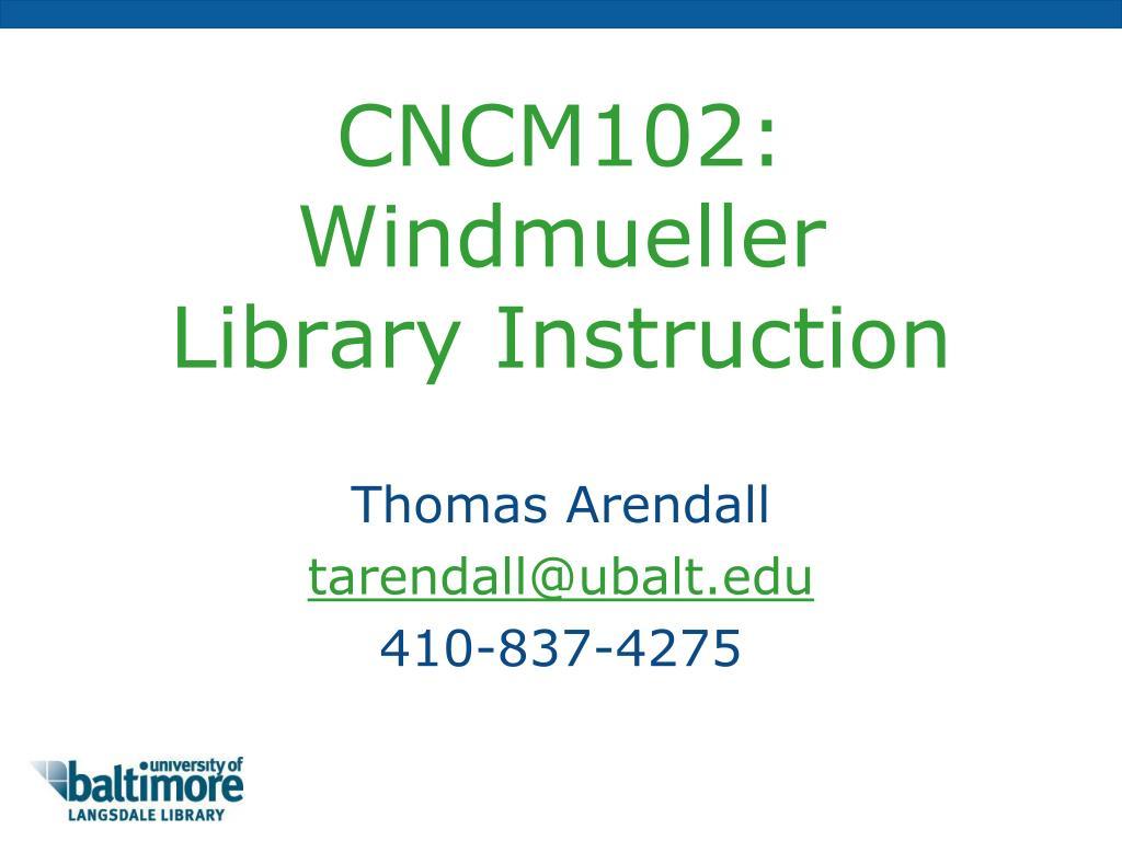 cncm102 windmueller library instruction l.