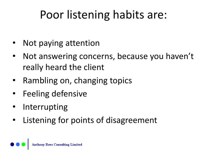 listening habits essay Good listening habits include paying full attention not only to what is said but also to the person speaking the first habit of listening is to pay attention to the person who is speaking.