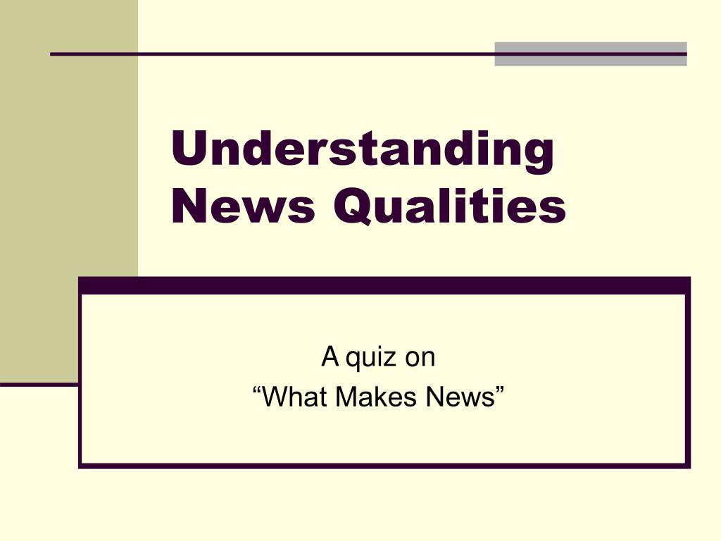 understanding news qualities l.