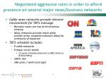 negotiated aggressive rates in order to afford presence on several major news business networks