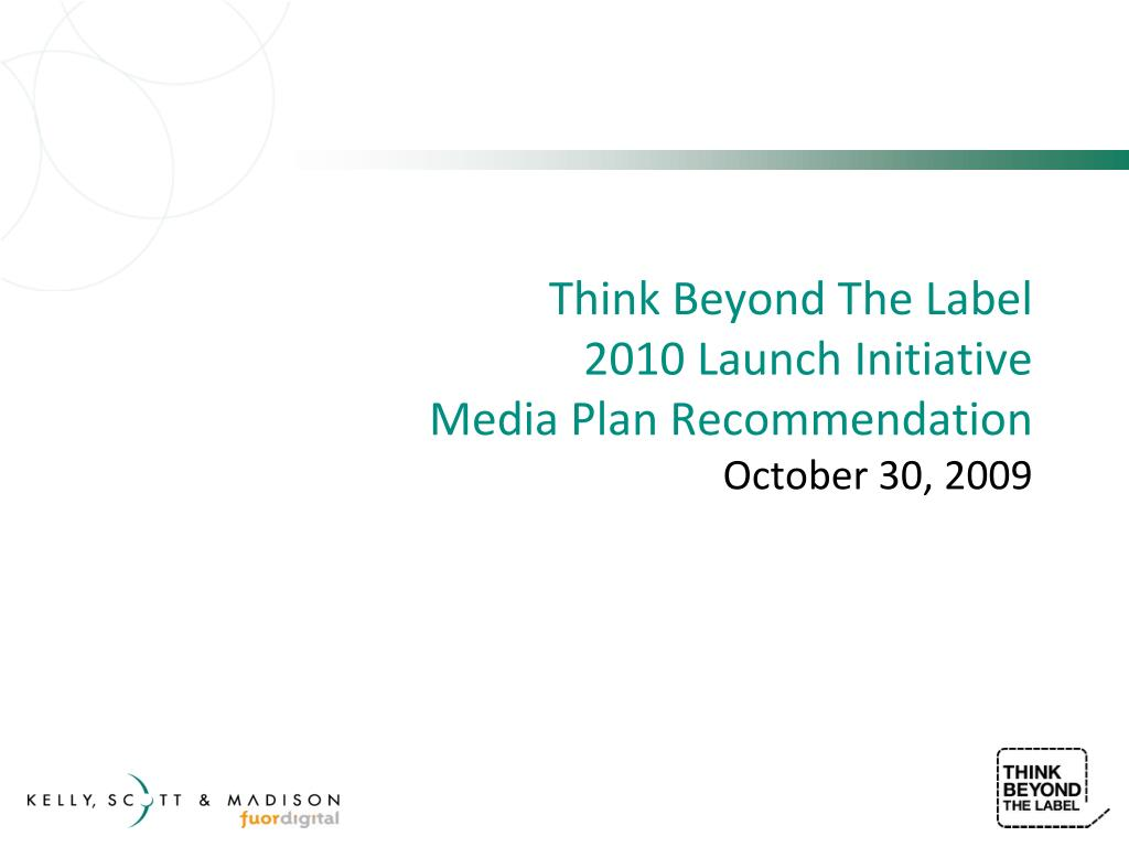 think beyond the label 2010 launch initiative media plan recommendation october 30 2009 l.