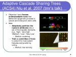 adaptive cascade sharing trees acs4 niu et al 2007 tmr s talk