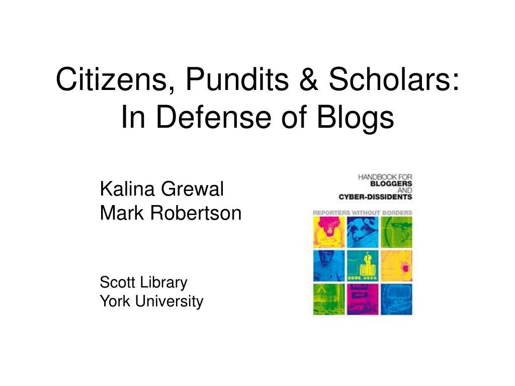citizens pundits scholars in defense of blogs l.