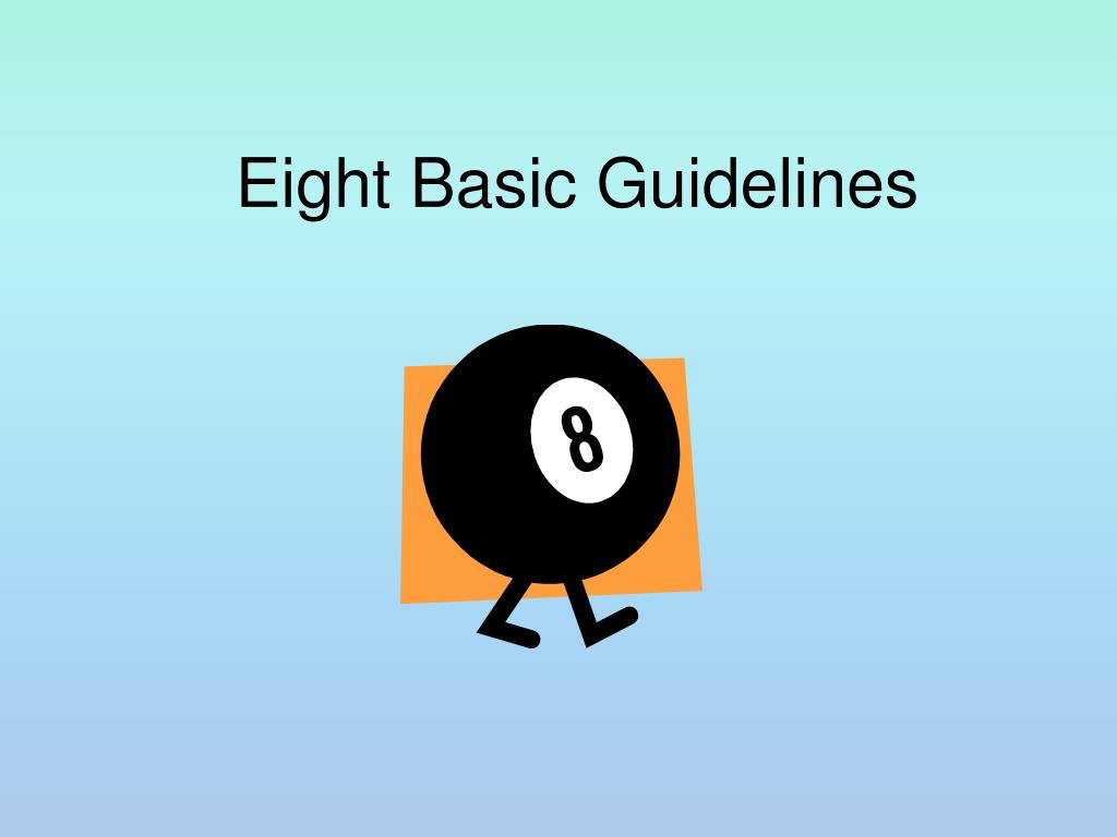 Eight Basic Guidelines