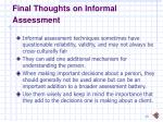 final thoughts on informal assessment