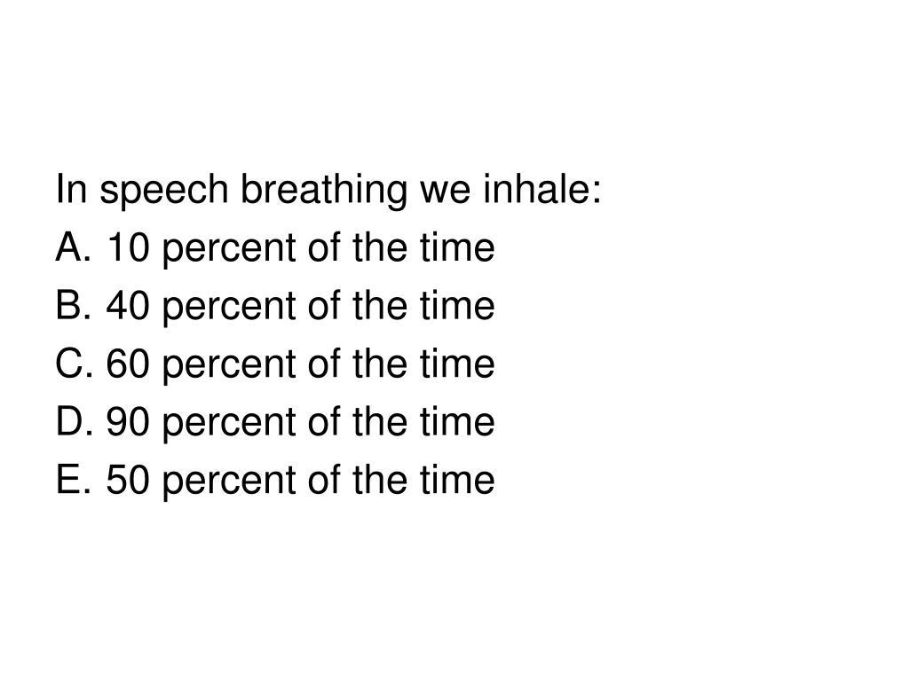 In speech breathing we inhale: