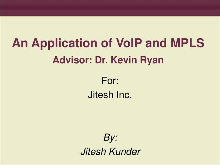 an application of voip and mpls advisor dr kevin ryan n.