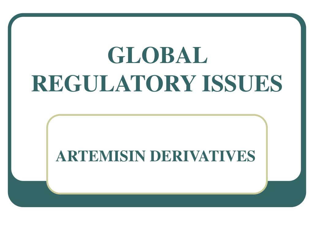 GLOBAL REGULATORY ISSUES