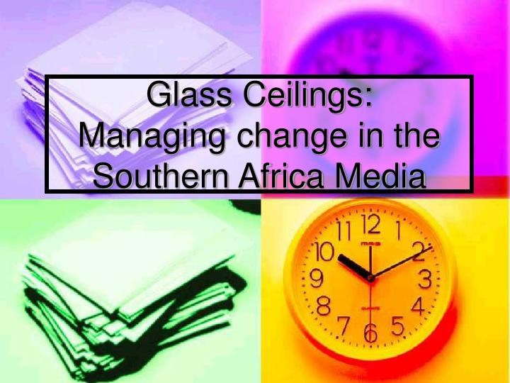 glass ceilings managing change in the southern africa media n.