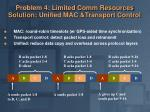 problem 4 limited comm resources solution unified mac transport control