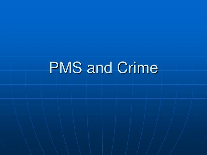 pms and crime n.