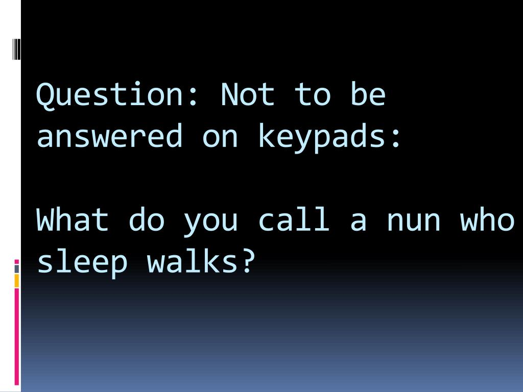 Question: Not to be answered on keypads: