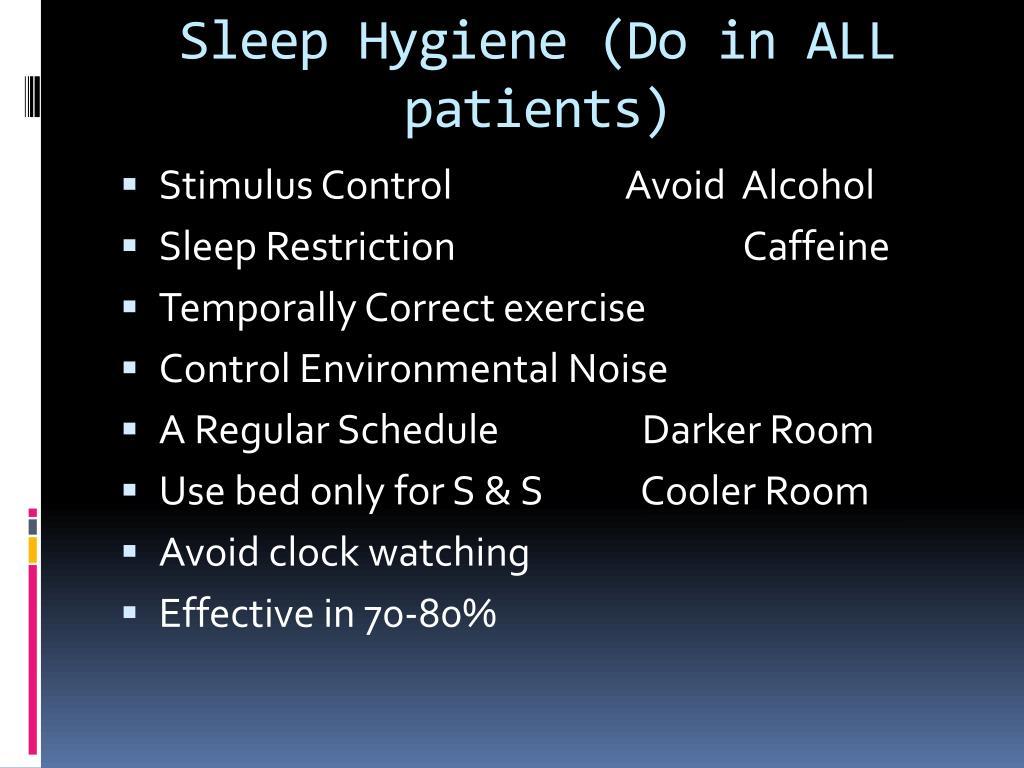 Sleep Hygiene (Do in ALL patients)