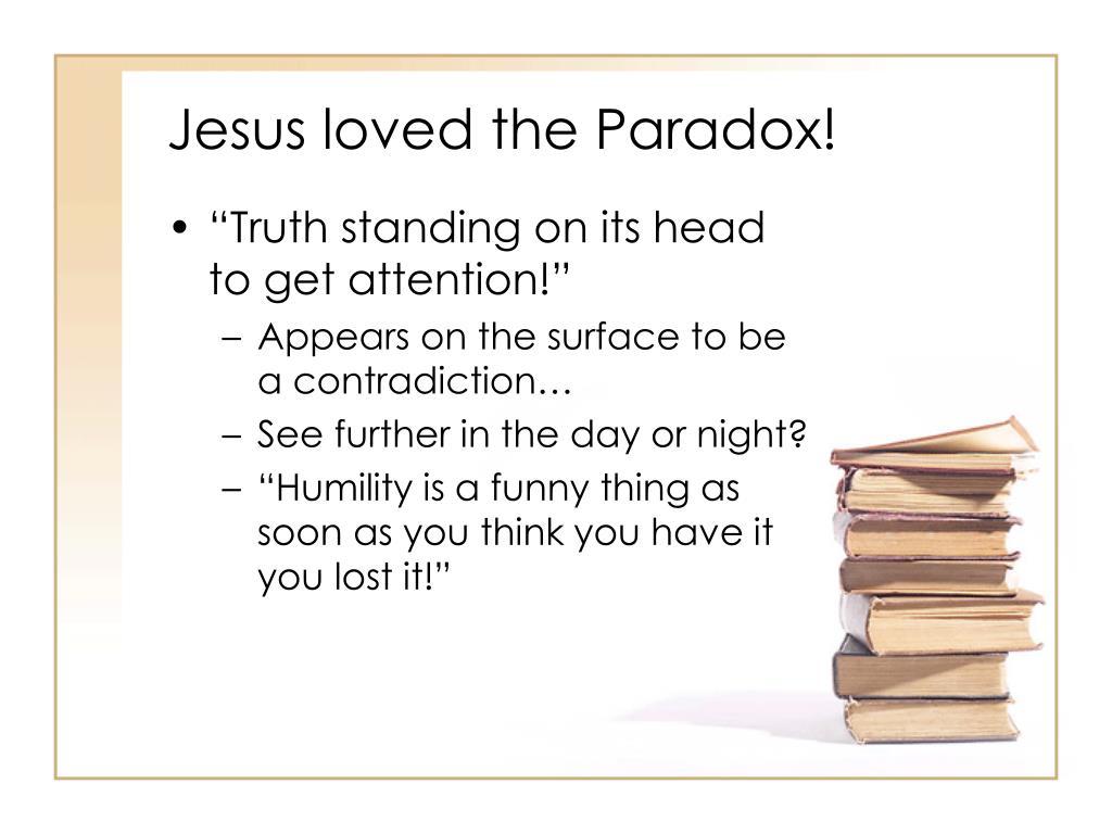 Jesus loved the Paradox!