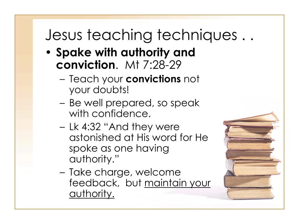Jesus teaching techniques . .