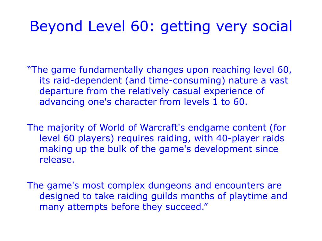 Beyond Level 60: getting very social