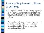 statutory requirements fitness to drive fly