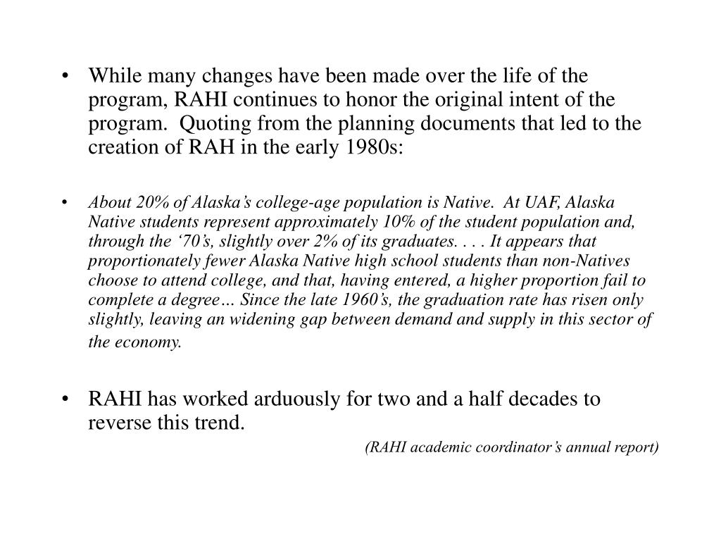 While many changes have been made over the life of the program, RAHI continues to honor the original intent of the program.  Quoting from the planning documents that led to the creation of RAH in the early 1980s:
