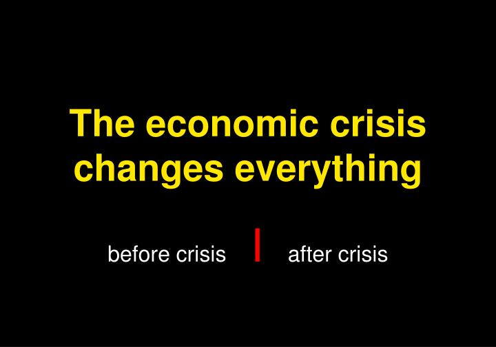 The economic crisis changes everything