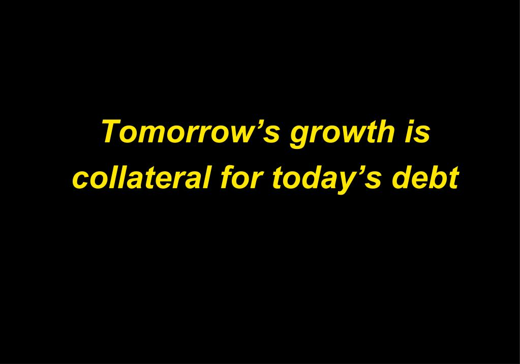 Tomorrow's growth is collateral for today's debt