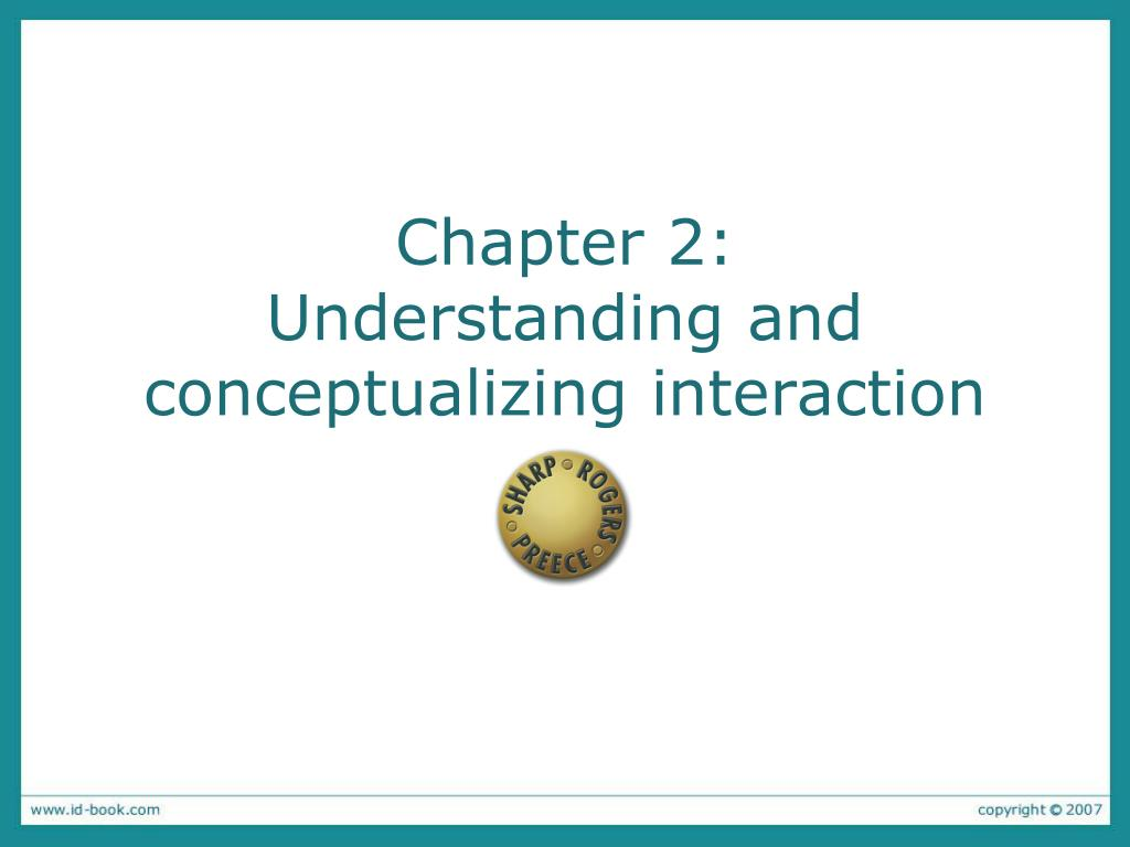 chapter 2 understanding and conceptualizing interaction l.
