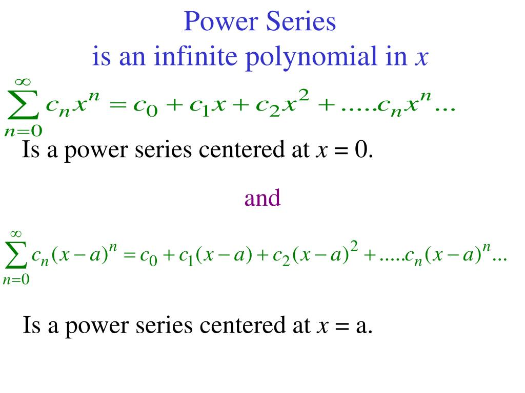 power series is an infinite polynomial in x l.