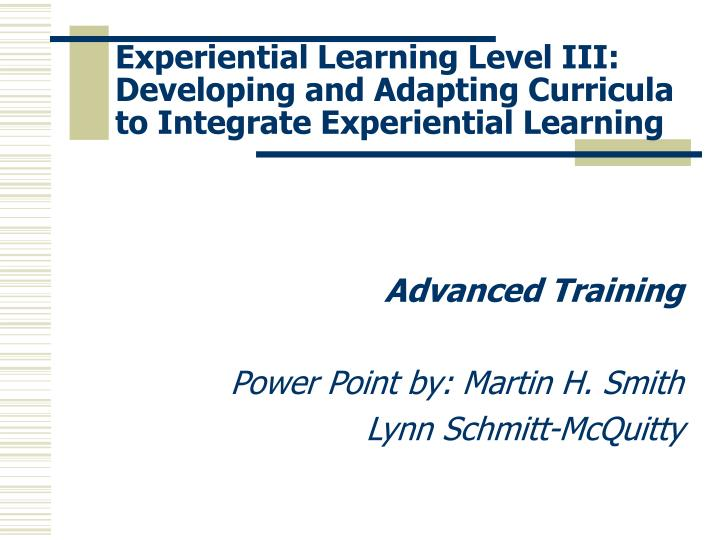 Experiential Learning Level III:  Developing and Adapting Curricula to Integrate Experiential Learni...