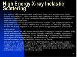 high energy x ray inelastic scattering