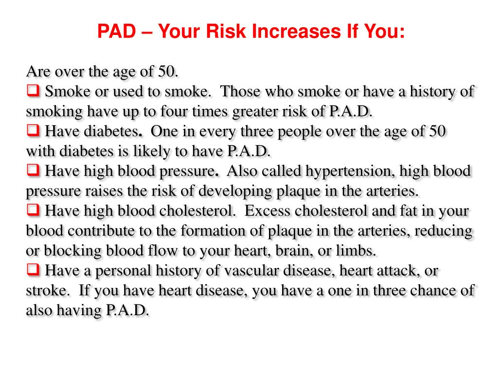 PAD – Your Risk Increases If You: