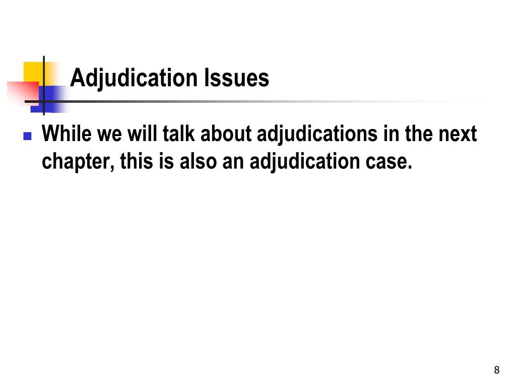 Adjudication Issues