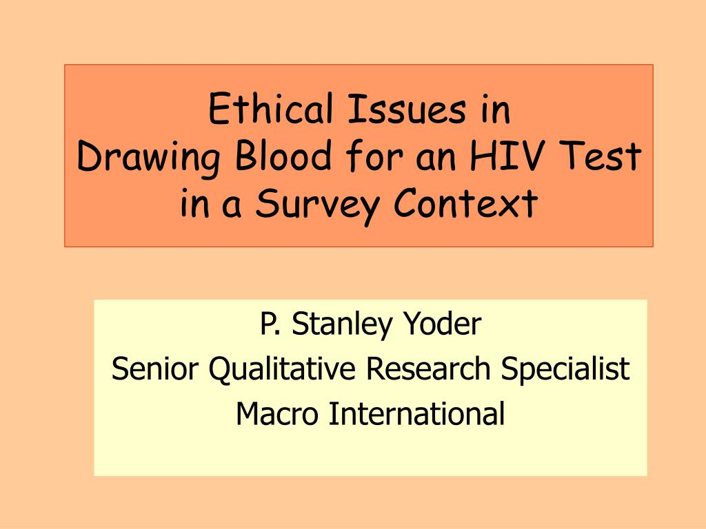 ethical issues in drawing blood for an hiv test in a survey context l.