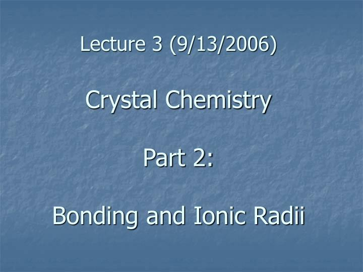 lecture 3 9 13 2006 crystal chemistry part 2 bonding and ionic radii n.