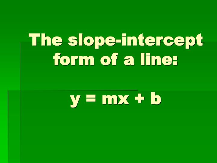 The slope intercept form of a line y mx b