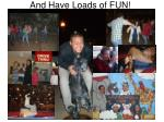 and have loads of fun