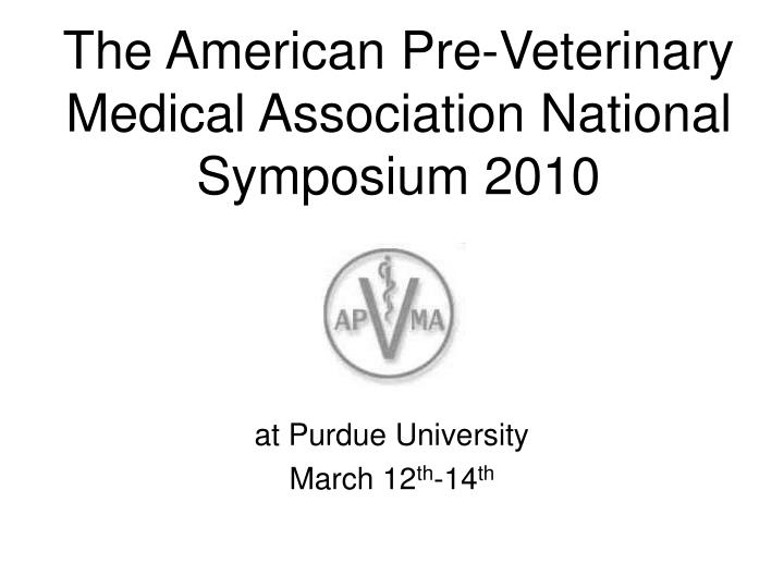 The american pre veterinary medical association national symposium 2010