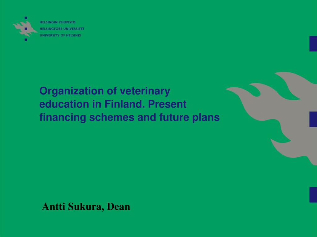organization of veterinary education in finland present financing schemes and future plans l.