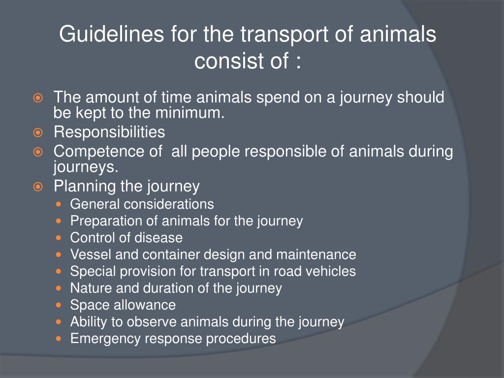 Guidelines for the transport of animals consist of :
