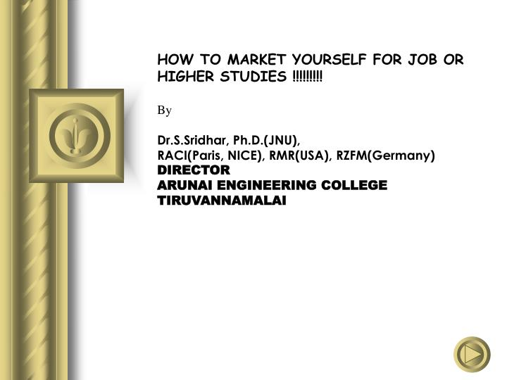 HOW TO MARKET YOURSELF FOR JOB OR HIGHER STUDIES !!!!!!!!!