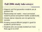 fall 2006 study take aways