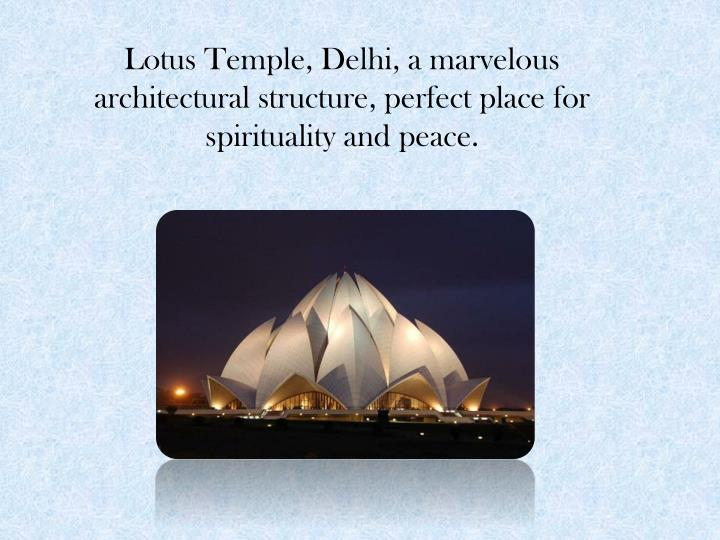 Lotus Temple, Delhi, a marvelous architectural structure, perfect place for spirituality and peace.