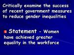 critically examine the success of recent government measures to reduce gender inequalities