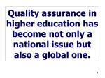 quality assurance in higher education has become not only a national issue but also a global one