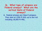 q what type of airspace are federal airways what are the vertical limits of federal airways