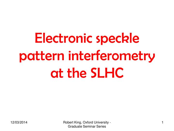 electronic speckle pattern interferometry at the slhc n.