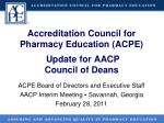 accreditation council for pharmacy education acpe update for aacp council of deans