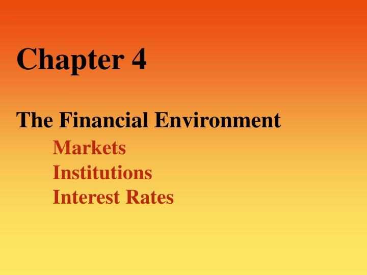 chapter 4 the financial environment markets institutions interest rates n.