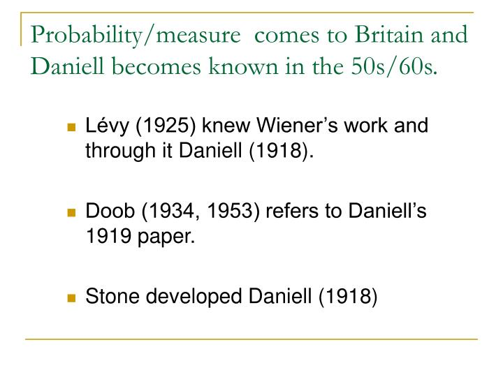 Probability/measure  comes to Britain and Daniell becomes known in the 50s/60s.