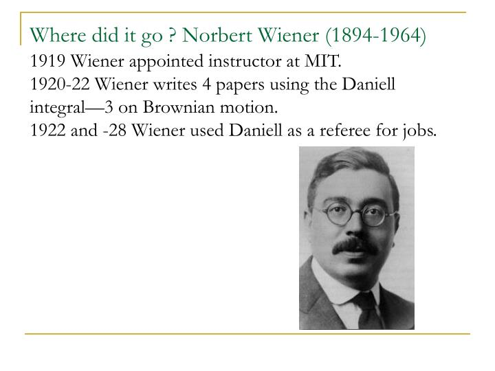 Where did it go ? Norbert Wiener (1894-1964)