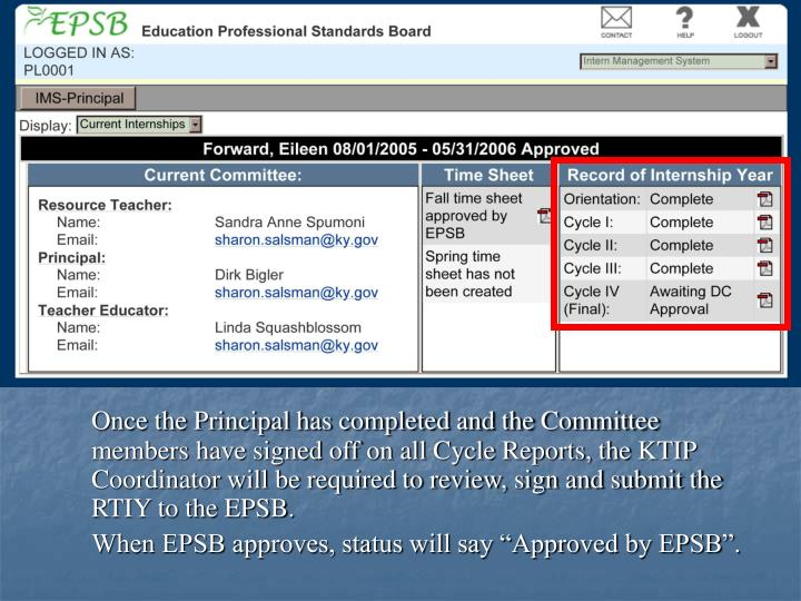 Once the Principal has completed and the Committee members have signed off on all Cycle Reports, the KTIP Coordinator will be required to review, sign and submit the RTIY to the EPSB.